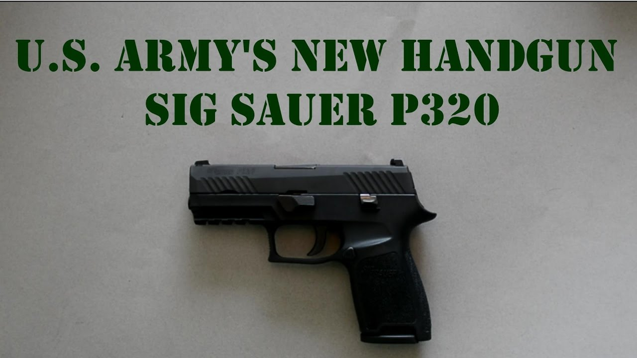 U.S. Army's New Official Handgun - The Sig Sauer P320