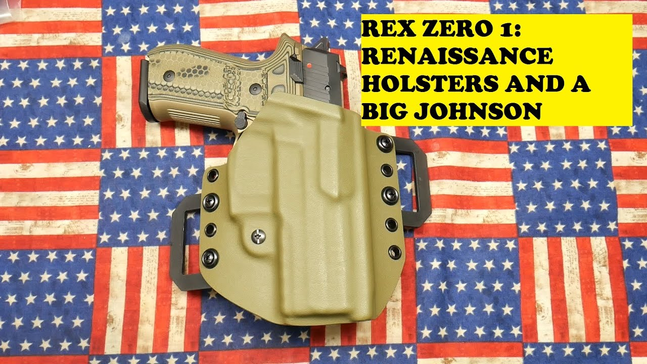 AREX REX ZERO ONE: RENAISSANCE HOLSTERS AND A BIG JOHNSON