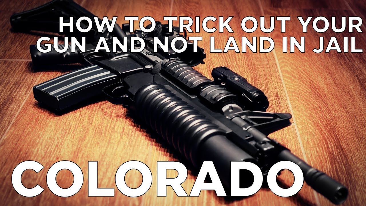 How To Trick Out Your Gun and Not Land in Jail - COLORADO