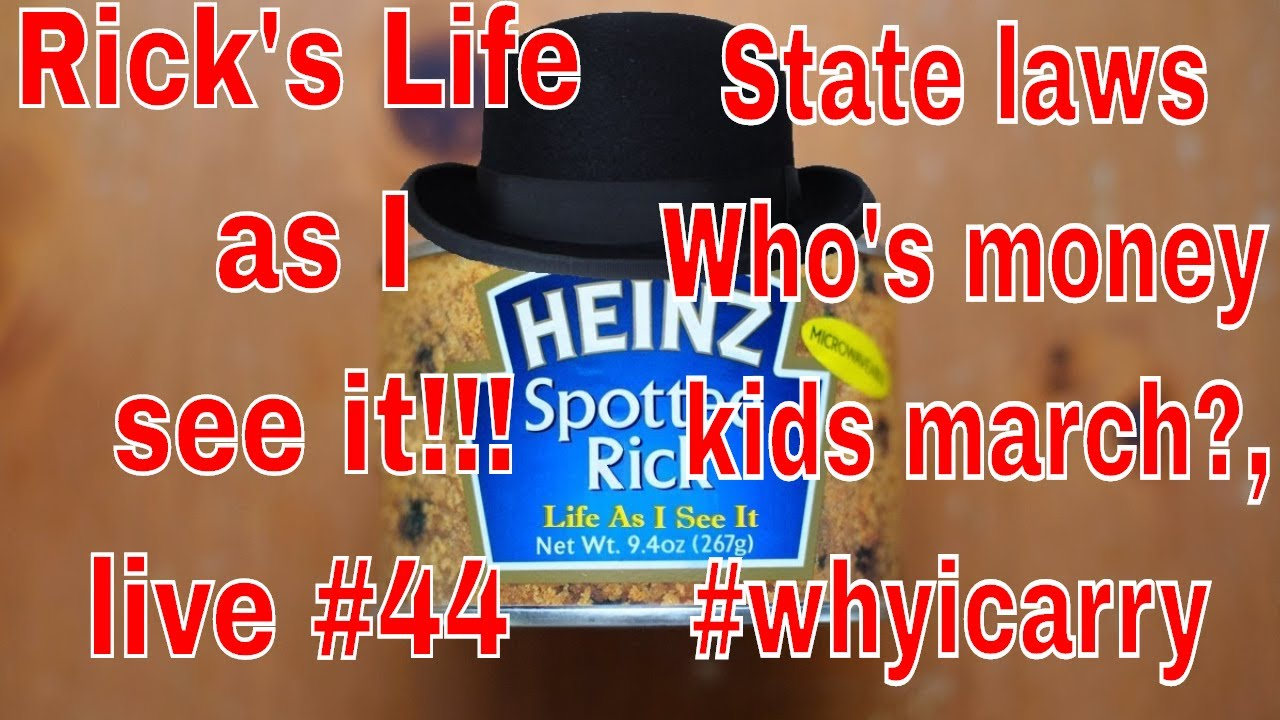 Rick's Life as I see it!!! live #44 State laws, Who's money kids march?,#whyicarry