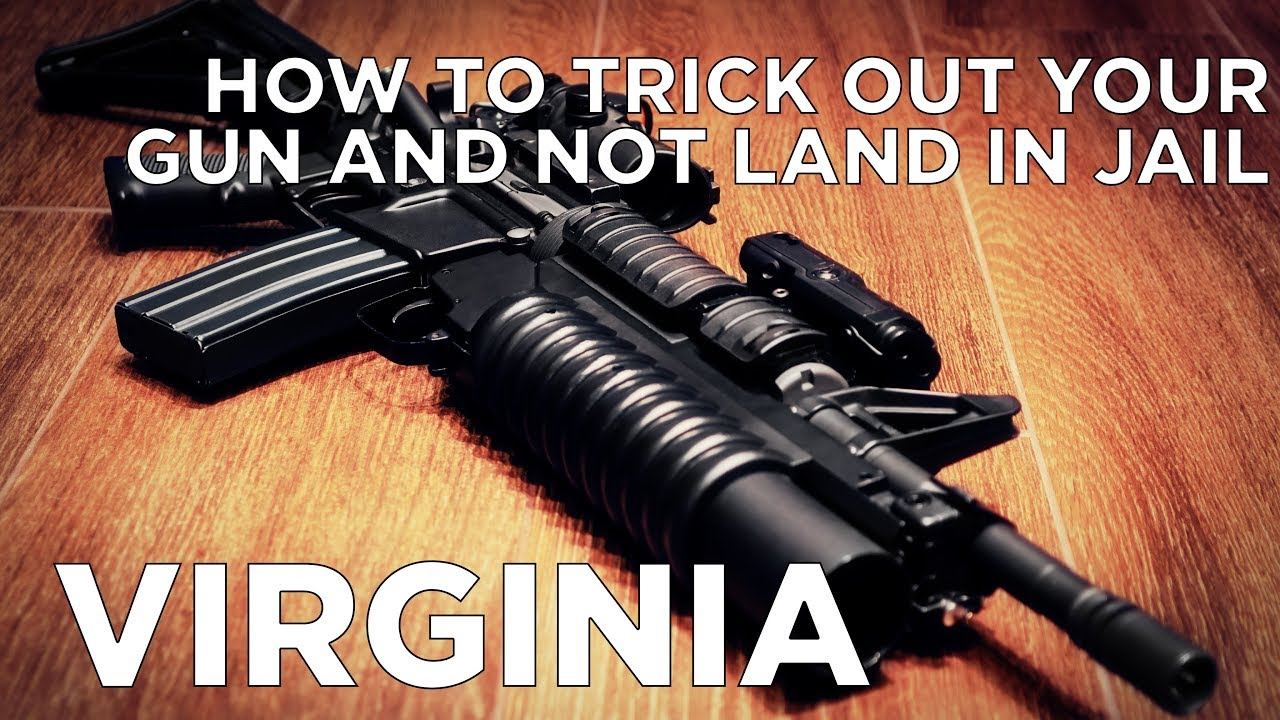 How To Trick Out Your Gun and Not Land in Jail - VIRGINIA