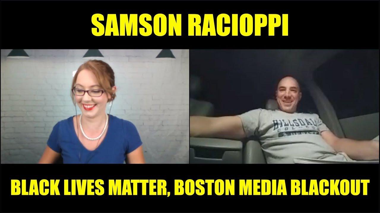 Samson Racioppi Interview: Black Lives Matter, Boston Media Blackout (part 2)