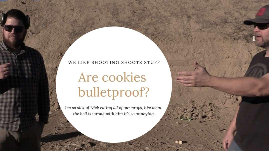 We suck at this. Are cookies bulletproof?